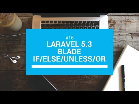 Laravel 5.3 tutorials #16 Blade if/else/unless/or