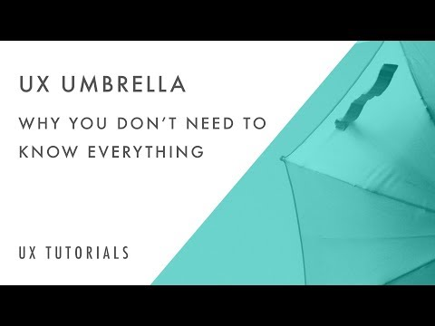 UX Tutorials | UX Umbrella & Why You Don't Need to Know Everything