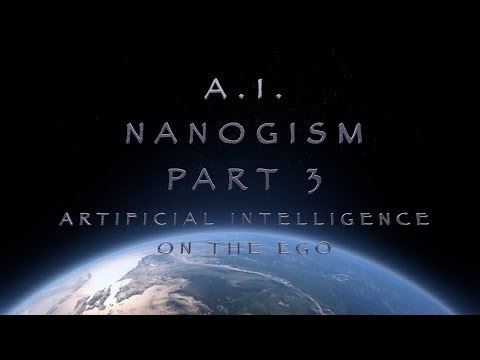 A.I. - Nanogism - Part 3: Artificial Intelligence on the Ego