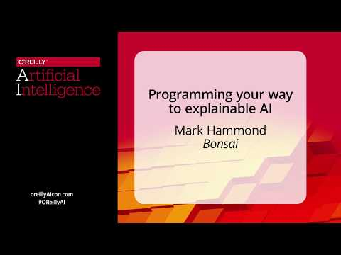 Programming Your Way to Explainable AI @ O'Reilly AI NY 2017
