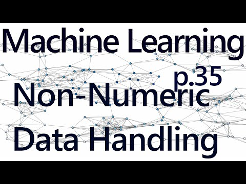 Handling Non-Numeric Data - Practical Machine Learning Tutorial with Python p.35