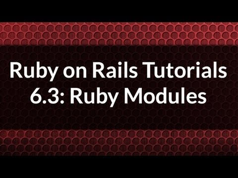 Ruby on Rails Tutorials 6.3: Ruby Modules