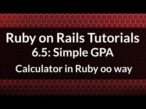 Ruby on Rails Tutorials 6.5: How to write a simple GPA calculator using classes
