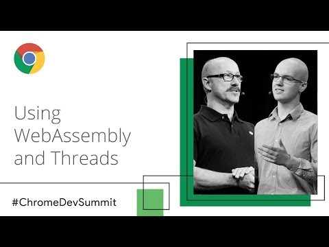 Using WebAssembly and Threads (Chrome Dev Summit 2018)
