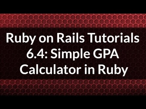 Ruby on Rails Tutorials 6.4: How to write a simple GPA calculator in Ruby